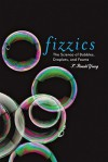 Fizzics: The Science of Bubbles, Droplets, and Foams - F. Ronald Young, Bob Young