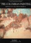 The Pre Columbian Painting: Murals Of The Mesoamerica - Beatriz de la Fuente, Felipe Solis