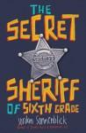 The Secret Sheriff of Sixth Grade - Jordan Sonnenblick