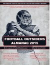 Football Outsiders Almanac 2015: The Essential Guide to the 2015 NFL and College Football Seasons - Aaron Schatz, Cian Fahey, Tom Gower, Andrew Healy, Scott Kacsmar, Rivers McCown, Chad Peltier, Christopher Price, Mike Tanier, Vincent Verhei, Robert Weintraub, Sterling Xie, Bill Connelly, Brian Fremeau