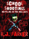No Killing in The Hallways - School Massacres - R.J. Parker