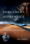 [(Sorceror's Apprentice: My Life with Carlos Castaneda )] [Author: Amy Wallace] [Dec-2007] - Amy Wallace