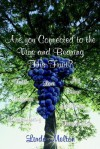 Are You Connected To The Vine And Bearing His Fruit? - Linda Melton