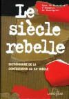 Le Siècle Rebelle: [Dictionnaire De La Contestation Au XXe Siècle] - Emmanuel de Waresquiel