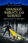 Hooligans, Harlots, and Hangmen: Crime and Punishment in Victorian Britain - David Taylor
