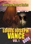 THE LOUIS JOSEPH VANCE BOOK VOL.I: AMERICAN MYSTERY STORY (THE BRASS BOWL,THE BLACK BAG,THE BRONZE BELL,THE FORTUNE HUNTER,NO MAN'S LAND, THE LONE WOLF) - LOUIS JOSEPH VANCE, COMBO PRESS