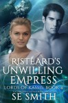 Ristéard's Unwilling Empress (Lords of Kassis) (Volume 4) - S. E. Smith