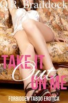 Take It Out On Me (Forbidden Taboo Erotica) - Q.R. Braddock