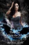 The Fire Within the Night (Night Aberrations) (Volume 2) - J.D. Nelson