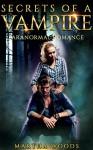 Paranormal Romance: Secrets of a Vampire (Book One) - Martha Woods