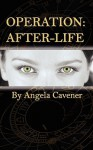 Operation: After Life - Angela Cavener