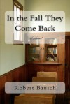 In the Fall They Come back - Robert Bausch
