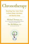 Chronotherapy: Resetting Your Inner Clock to Boost Mood, Alertness, and Quality Sleep - Michael Terman, Ian McMahan