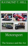 Motorsport: The Science and the Art - Raymond T. Hill