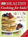 Healthy Cooking for Kids!: 50 Fun Recipe Cards - Nicola Graimes