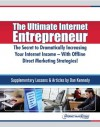 The Ultimate Internet Entrepreneur: The Secret To Dramatically Increasing Your Internet Income - With Offline Direct Marketing Strategies! - Dan Kennedy