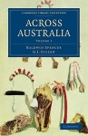 Across Australia - Baldwin Spencer, F.J. Gillen