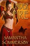 Under Fire - Samantha Sommersby