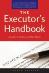 The Executor's Handbook: A Step-by-Step Guide to Settling an Estate for Personal Representatives, Administrators, and Beneficiaries, Fourth Edition - Theodore E Hughes, David Klein