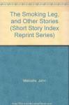 The Smoking Leg, and Other Stories (Short Story Index Reprint Series) - John Metcalfe