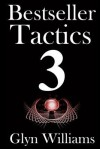 Bestseller Tactics 3: Facebook for Authors: Advanced Author Marketing Techniques to Help You Sell More Kindle Books and Make More Money. Advanced Self Publishing - Glyn Williams
