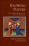 "Knowing Poetry: Verse in Medieval France from the ""Rose"" to the ""Rhétoriqueurs"" - Sarah Kay, Adrian Armstrong"