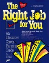 Right Job for You!: An Interactive Career Planning Guide - Michael J. Farr