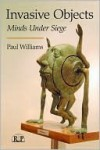 Invasive Objects: Minds Under Siege - Catherine Paul