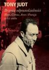 Brzemię odpowiedzialności: Blum, Camus, Aron i francuski wiek dwudziesty - Tony Judt