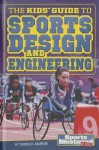 The Kids' Guide to Sports Design and Engineering - Thomas K. Adamson