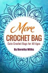 More Crochet Bags: Cute Crochet Bags for All Ages - Dorothy Wilks