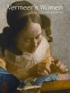 Vermeer's Women: Secrets and Silence - Marjorie E. Wieseman, Wayne Franits, H. Perry Chapman