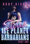 Ice Planet Barbarians Part 1: Stolen: A SciFi Alien Serial Romance - Ruby Dixon