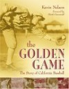 The Golden Game: The Story of California Baseball - Kevin Nelson
