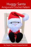 Huggy Santa Amigurumi Crochet Pattern (Huggy Christmas Dolls) - Sayjai