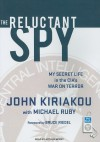The Reluctant Spy: My Secret Life in the CIA's War on Terror - John Kiriakou, Michael Ruby, Arthur Morey
