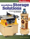 Woodshop Storage Solutions: 16 Projects for Maximizing Your Workspace (Popular Woodworking) - Ralph Laughton
