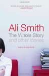 The Whole Story, and Other Stories - Ali Smith
