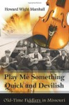 """Play Me Something Quick and Devilish"": Old-Time Fiddlers in Missouri - Howard W. Marshall"