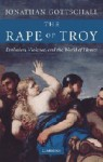 The Rape of Troy: Evolution, Violence, and the World of Homer - Jonathan Gottschall