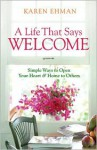 Life That Says Welcome, A: Simple Ways to Open Your Heart & Home to Others - Karen Ehman