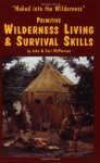 Primitive Wilderness Living & Survival Skills: Naked into the Wilderness - John McPherson, Geri McPherson