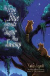 The True Blue Scouts of Sugar Man Swamp - Jennifer Bricking, Kathi Appelt