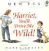 Harriet, You'll Drive Me Wild! - Mem Fox, Marla Frazee