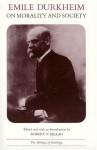 Emile Durkheim on Morality and Society - Émile Durkheim, Émile Durkheim, Robert N. Bellah
