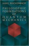 Philosophic Foundations of Quantum Mechanics - Hans Reichenbach