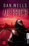Aufbruch: Partials I (German Edition) - Dan Wells, Jürgen Langowski