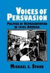 Voices of Persuasion: Politics of Representation in 1930s America - Michael E. Staub