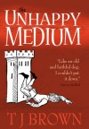 The Unhappy Medium - T.J. Brown