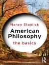 American Philosophy: The Basics - Nancy Stanlick